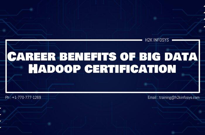 Career benefits of big data Hadoop certification
